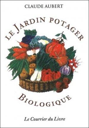 Le jardin potager biologique - le courrier du livre - 9782702908488 -