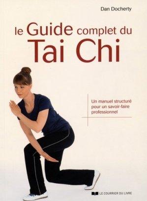 Le guide complet du Tai Chi. Un manuel structuré pour un savoir-faire professionnel - Le Courrier du Livre - 9782702911990 -