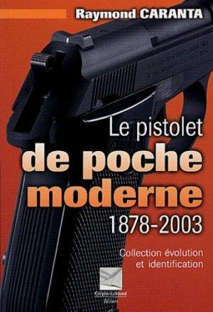 Le pistolet de poche moderne 1878-2003. Collection, évolution et identification - Editions Crépin-Leblond - 9782703002215 -