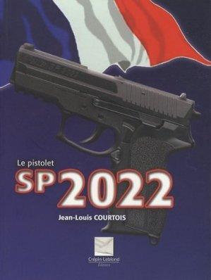 Le pistolet SP 2022. La nouvelle arme des services officiels français - Editions Crépin-Leblond - 9782703002994 -