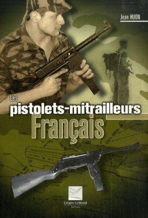 Les pistolets-mitrailleurs français - Editions Crépin-Leblond - 9782703003007 -