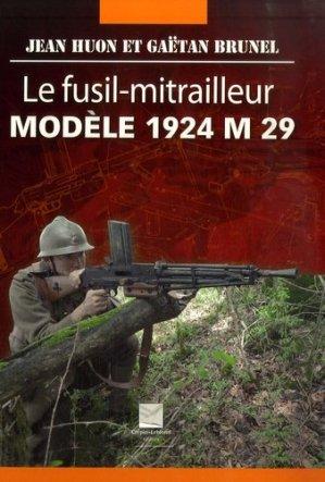 Le fusil-mitrailleur modèle 1924 M 29 - Editions Crépin-Leblond - 9782703003069 -