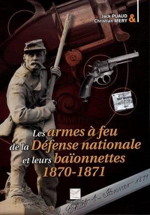 Les armes à feu de la Défense nationale et leurs baïonnettes. 1870-1871 - Editions Crépin-Leblond - 9782703003144 -