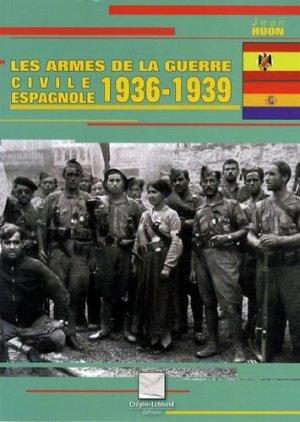 Les armes de la guerre civile espagnole 1936-1939 - Editions Crépin-Leblond - 9782703003243 -