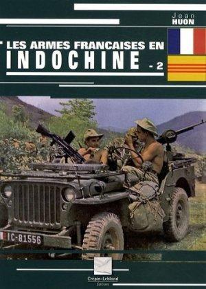 Les armes françaises en Indochine. Tome 2 - Editions Crépin-Leblond - 9782703003267 -