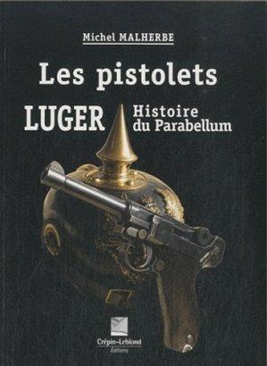 Les pistolets Luger. Histoire du Parabellum - Editions Crépin-Leblond - 9782703003410 -