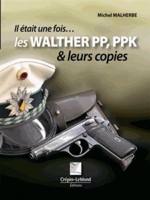 Les Walther PP, PPK et leurs copies - Editions Crépin-Leblond - 9782703003649 -