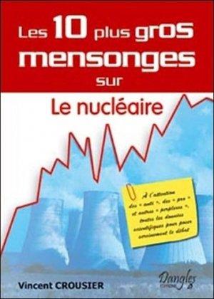 Les 10 plus gros mensonges sur Le nucléaire - dangles éditions - 9782703307709 -