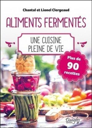 Les aliments fermentés - Une cuisine pleine de vie - Plus de 90 recettes - dangles éditions - 9782703311874 -