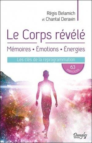Le corps révélé : mémoire, émotions, énergies : les clés de la reprogrammation - dangles - 9782703312185 -