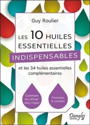 Les 10 huiles essentielles indispensables et les 34 huiles essentielles complémentaires - Dangles - 9782703312475 -