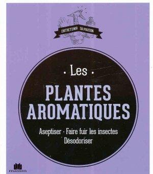 Les plantes aromatiques  Aseptiser - Faire fuir les insectes - Désodoriser - massin - 9782707209740 -