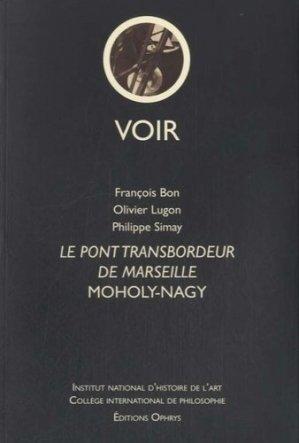 Le pont transbordeur de Marseille, Moholy-Nagy - ophrys - 9782708013407 -