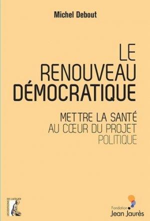 Le renouveau démocratique : mettre la santé au coeur du projet politique - de l'atelier - 9782708245846 -