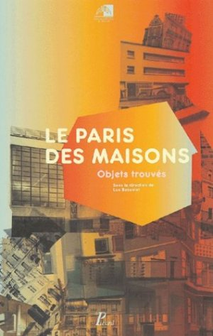 Le Paris des maisons. Objets trouvés - Editions AandJ Picard - 9782708407138 -
