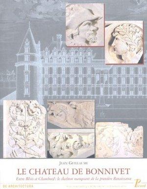 Le château de Bonnivet. Entre Blois et Chambord : le chaînon manquant de la première Renaissance - Editions AandJ Picard - 9782708407725 -