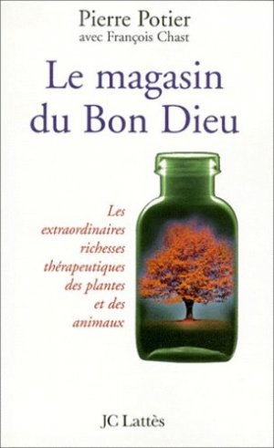 Le magasin du Bon Dieu. Les extraordinaires richesses thérapeutiques des plantes et des animaux - Jean-Claude Lattès - 9782709621106 -