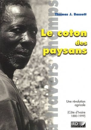 Le coton des paysans Une révolution agricole en Côte d'Ivoire (1880-1999) - ird - 9782709914949 -