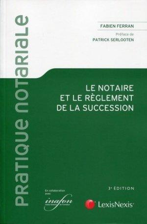 Le notaire et le règlement de la succession. 3e édition - lexis nexis (ex litec) - 9782711013104 -