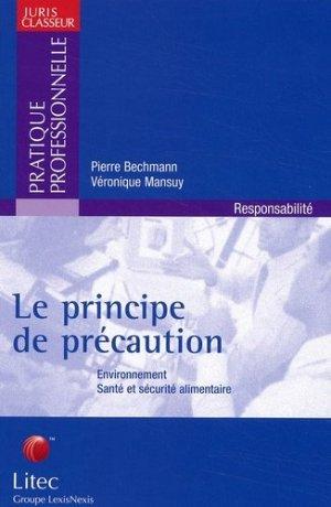 Le principe de précaution. Environnement, santé et sécurité alimentaire - Lexis Nexis/Litec - 9782711135073 -