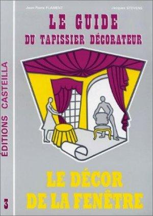 Le guide du tapissier décorateur 3 Le décor de la fenêtre - casteilla - 9782713505935 -