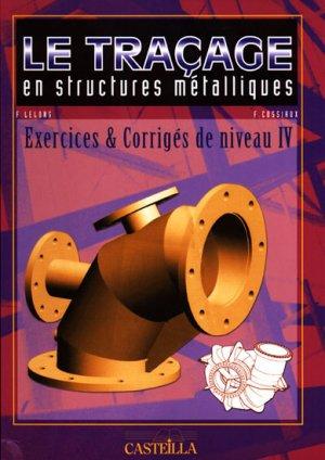Le traçage en structures métalliques Exercices et corrigés de niveau IV - casteilla - 9782713526022 -