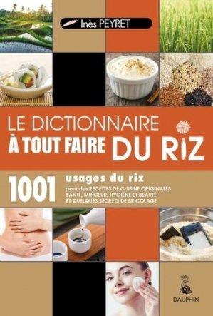 Le dictionnaire à tout faire du riz : 1.001 usages du riz - dauphin - 9782716316620 -