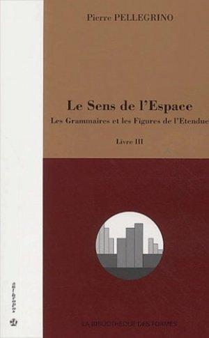 Le sens de l'Espace. Livre III, Les grammaires et les figures de l'étendue - Economica - 9782717845310 -