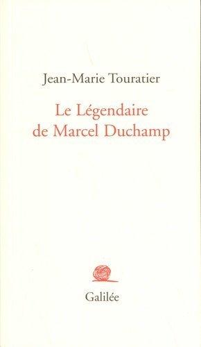 Le légendaire de Marcel Duchamp - Editions Galilée - 9782718610054 -