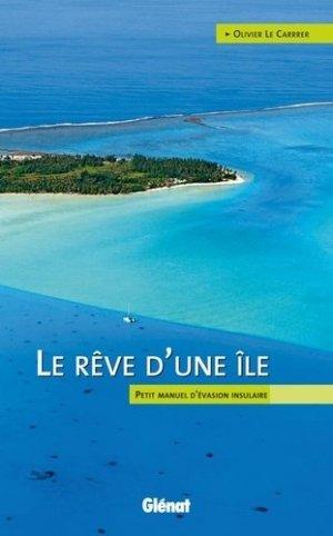 Le rêve d'une île. Petit manuel d'évasion insulaire - Glénat - 9782723477505 -