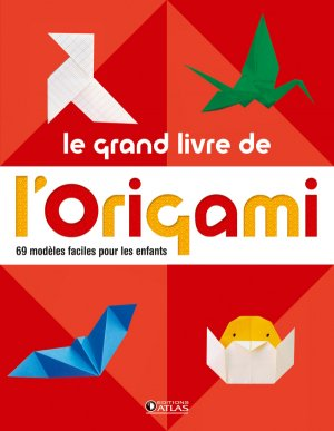 Le grand livre de l' origami - Editions ATLAS - 9782723496162 -