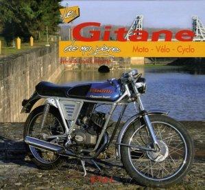 Les Gitane de mon père. Moto, Vélo, Cyclo - etai - editions techniques pour l'automobile et l'industrie - 9782726886557 -
