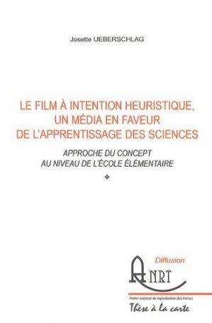 Le film à intention heuristique, un média en faveur de l'apprentissage des sciences - Atelier National de Reproduction des Thèses - 9782729556907 -