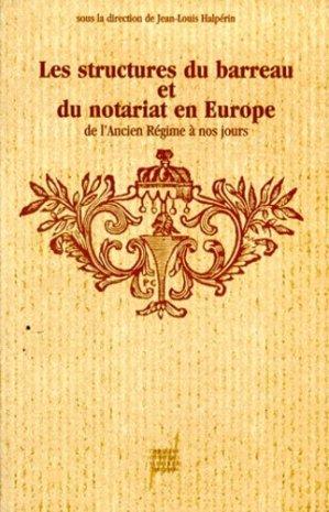 Les structures du barreau et du notariat en Europe de l'Ancien régime à nos jours - Presses Universitaires de Lyon - 9782729705527 -