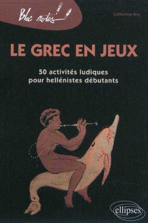 Le grec en jeux . 50 activités ludiques pour hellénistes débutants - ellipses - 9782729863272 -