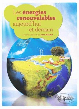 Les énergies renouvelables aujourd'hui et demain - ellipses - 9782729864484 -