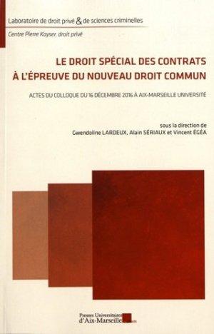 Le droit spécial des contrats à l'épreuve du nouveau droit commun. Actes du colloque du 16 décembre 2016 à Aix-Marseille Université - presses universitaires d'aix-marseille - 9782731410723 -