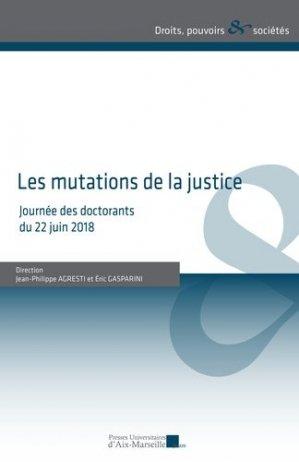 Les mutations de la justice. Journée des doctorants du 22 juin 2018 - presses universitaires d'aix-marseille - 9782731411645 -