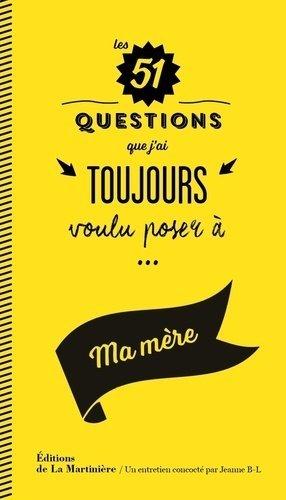 Les 51 questions que j'ai toujours voulu poser à... Ma mère - de la martiniere - 9782732470290 -
