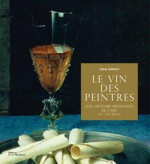 Le vin des peintres - Une histoire hédoniste de l'art XVe-XXIe siècle - de la martiniere - 9782732471273 -
