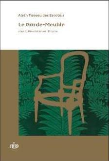 Le garde-meuble sous la Révolution et l'Empire - Comité des travaux historiques et scientifiques - CTHS - 9782735509140 -