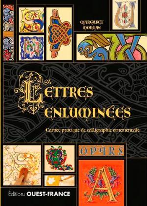 Lettres enluminées. Carnet pratique de calligraphie ornementale - Ouest-France - 9782737369612 -