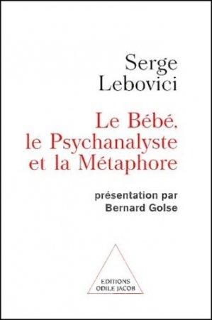 Le bébé, le psychanalyste et la métaphore - odile jacob - 9782738110473 -