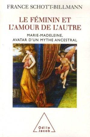 Le féminin et l'amour de l'autre. Marie-Madeleine, avatar d'un mythe ancestral - odile jacob - 9782738118080 -