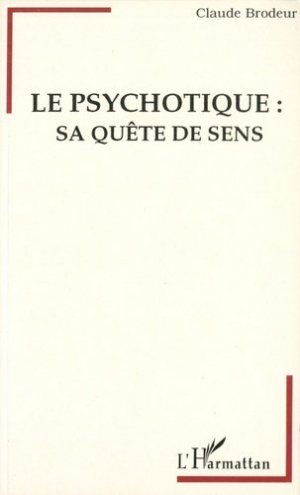 Le psychotique : sa quête de sens - l'harmattan - 9782738446947 -