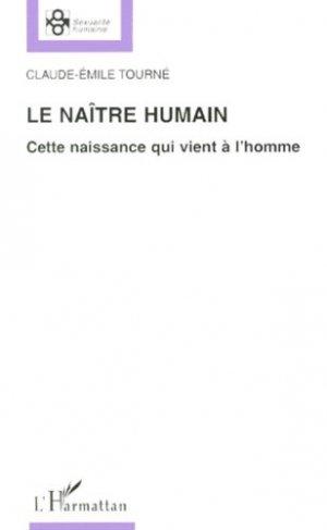 LE NAITRE HUMAIN. Cette naissance qui vient à l'homme - l'harmattan - 9782738482945 -