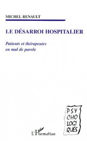 Le désarroi hospitalier. Patients et thérapeutes en mal de parole - l'harmattan - 9782738488510 -