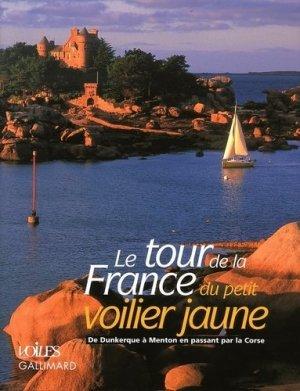 Le tour de la France du petit voilier jaune. De Dunkerque à Menton en passant par la Corse - gallimard editions - 9782742422654 -