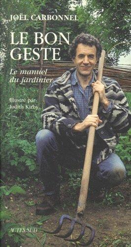 Le bon geste - Le manuel du jardinier - actes sud - 9782742728718 -