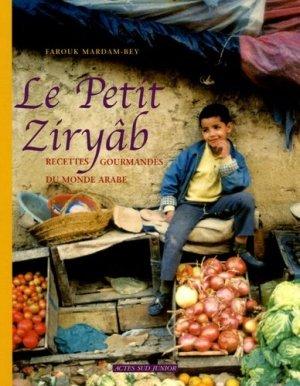 Le Petit Ziryâb. Recettes gourmandes du monde arabe - actes sud  - 9782742758067 -